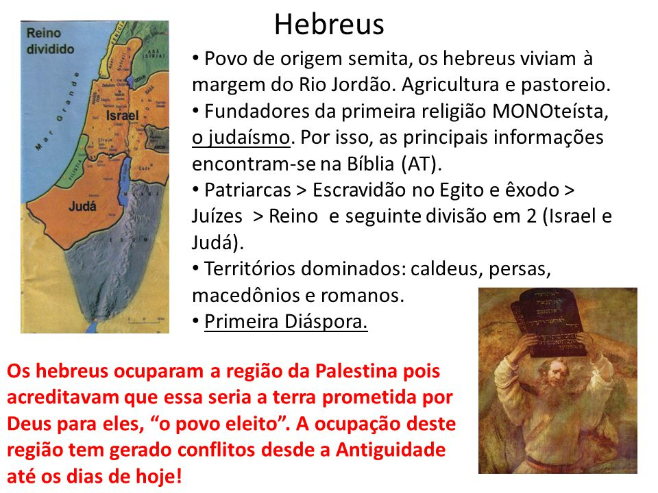 Hebreus Povo de origem semita, os hebreus viviam à margem do Rio Jordão.