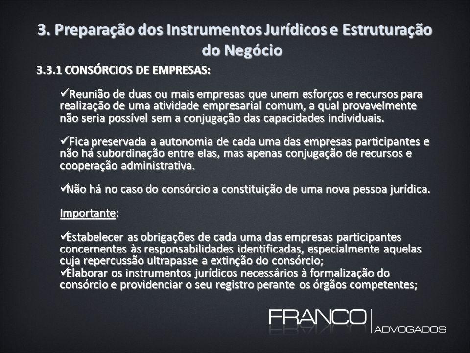 3. Preparação dos Instrumentos Jurídicos e Estruturação do Negócio 3.3.1 CONSÓRCIOS DE EMPRESAS: Reunião de duas ou mais empresas que unem esforços e