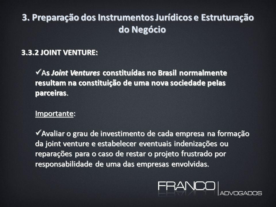 3. Preparação dos Instrumentos Jurídicos e Estruturação do Negócio 3.3.2 JOINT VENTURE: As Joint Ventures constituídas no Brasil normalmente resultam