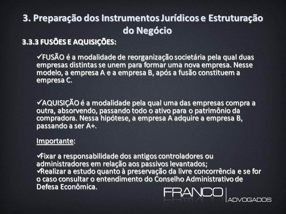 3. Preparação dos Instrumentos Jurídicos e Estruturação do Negócio 3.3.3 FUSÕES E AQUISIÇÕES: FUSÃO é a modalidade de reorganização societária pela qu