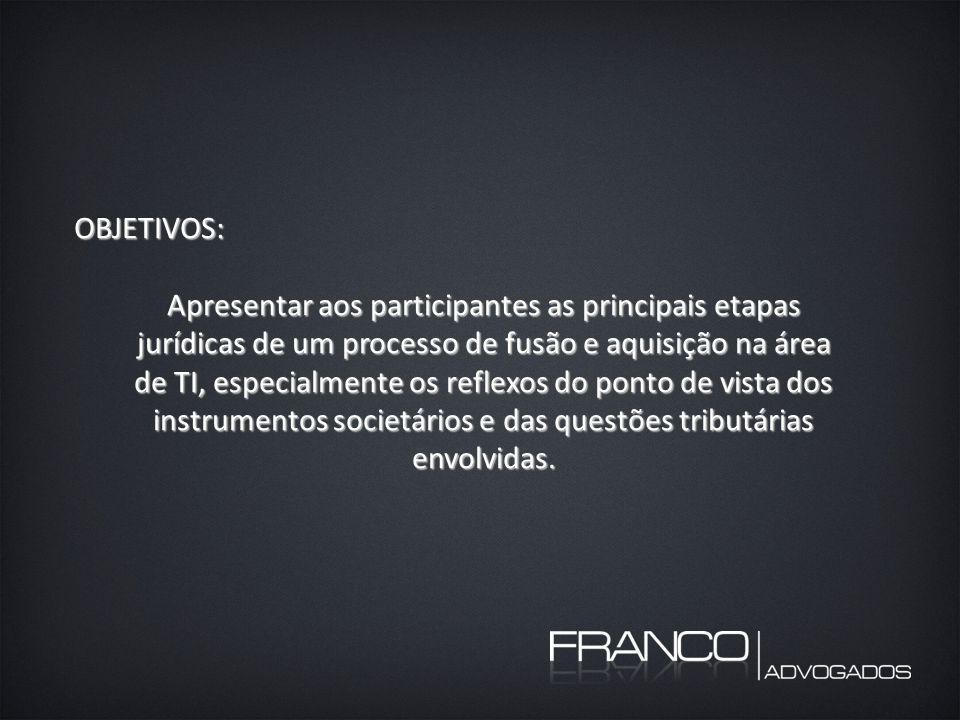 OBJETIVOS: Apresentar aos participantes as principais etapas jurídicas de um processo de fusão e aquisição na área de TI, especialmente os reflexos do ponto de vista dos instrumentos societários e das questões tributárias envolvidas.