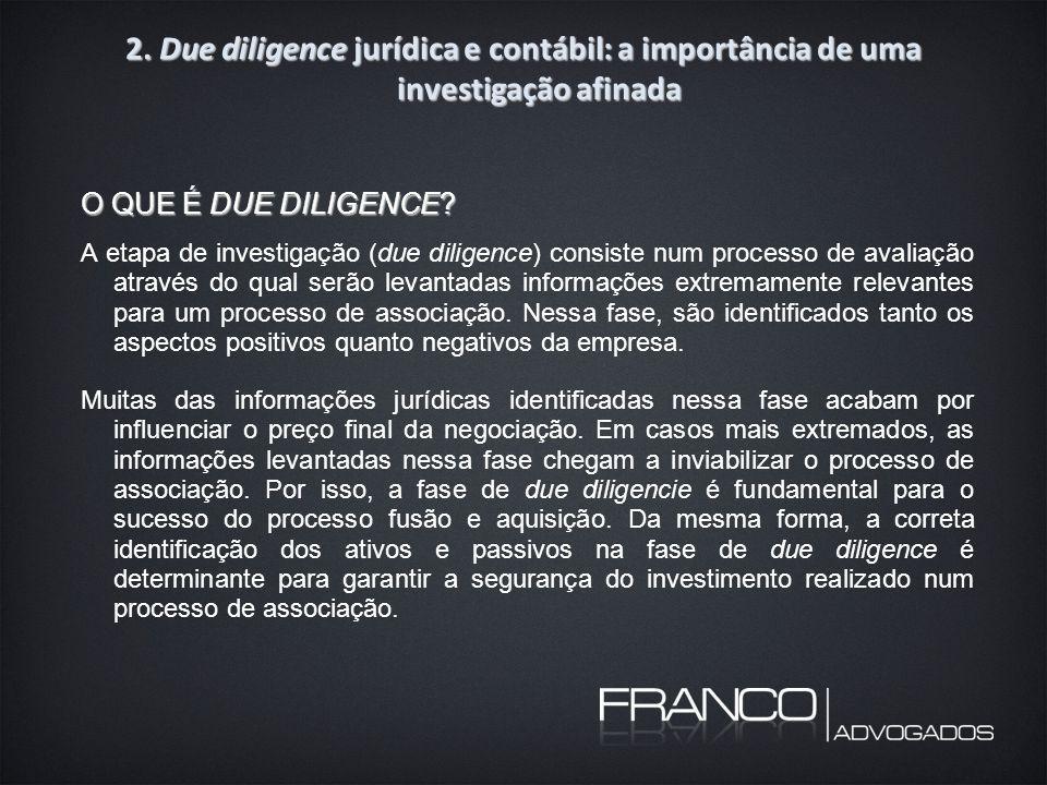 2. Due diligence jurídica e contábil: a importância de uma investigação afinada O QUE É DUE DILIGENCE? A etapa de investigação (due diligence) consist