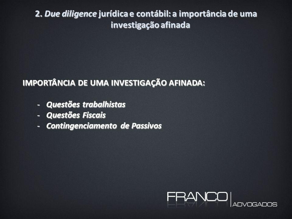 2. Due diligence jurídica e contábil: a importância de uma investigação afinada IMPORTÂNCIA DE UMA INVESTIGAÇÃO AFINADA: -Questões trabalhistas -Quest