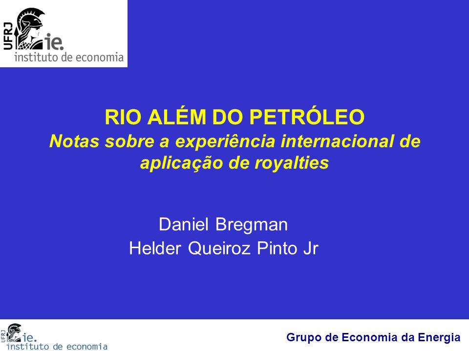 Grupo de Economia da Energia RIO ALÉM DO PETRÓLEO Notas sobre a experiência internacional de aplicação de royalties Daniel Bregman Helder Queiroz Pint