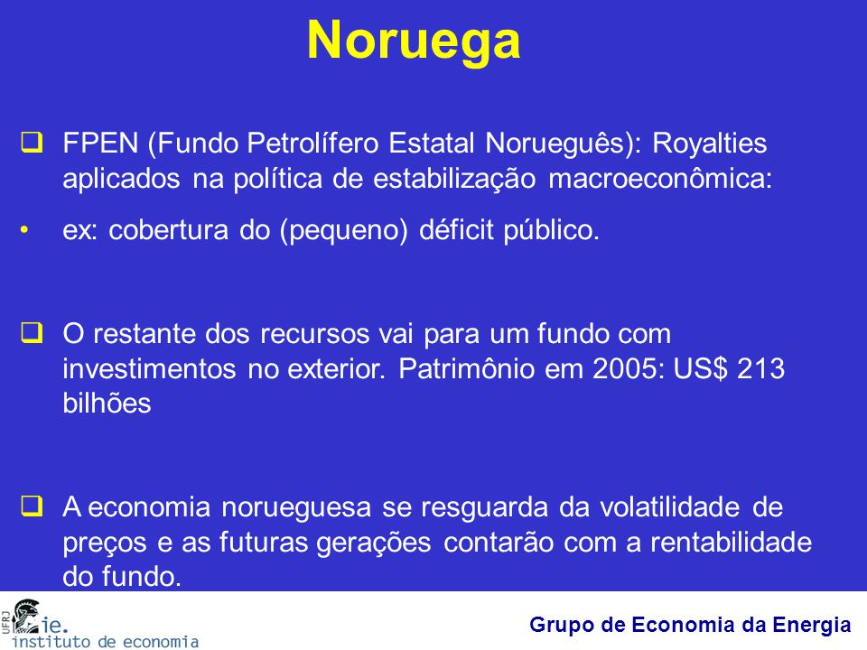 Grupo de Economia da Energia Noruega  FPEN (Fundo Petrolífero Estatal Norueguês): Royalties aplicados na política de estabilização macroeconômica: ex