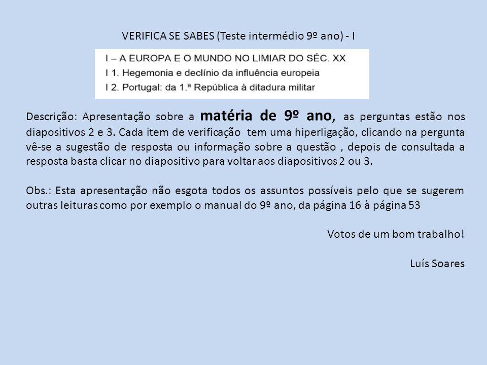 VERIFICA SE SABES (Teste intermédio 9º ano) - I Descrição: Apresentação sobre a matéria de 9º ano, as perguntas estão nos diapositivos 2 e 3. Cada ite