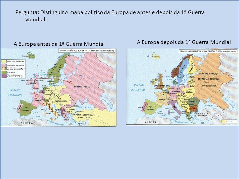 Pergunta: Distinguir o mapa político da Europa de antes e depois da 1ª Guerra Mundial. A Europa antes da 1ª Guerra Mundial A Europa depois da 1ª Guerr