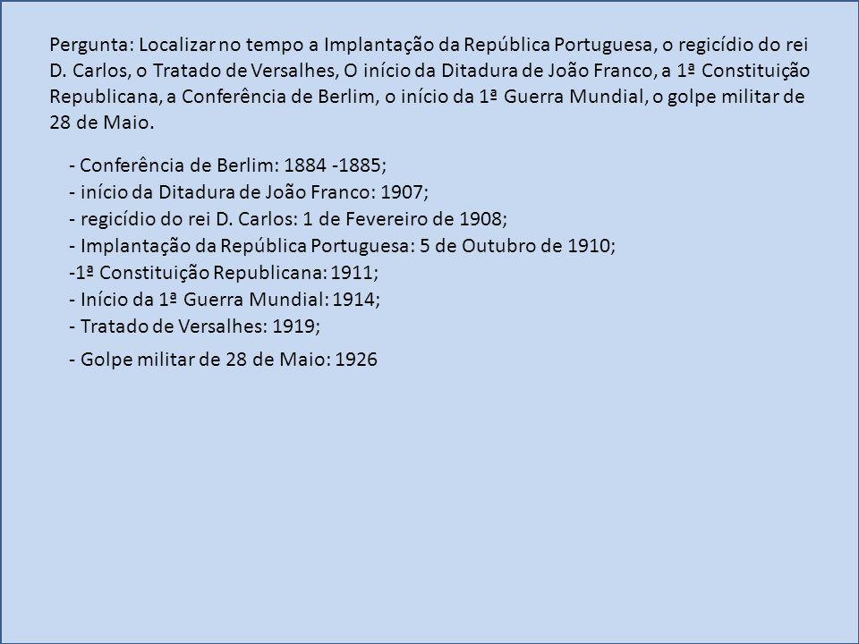 Pergunta: Localizar no tempo a Implantação da República Portuguesa, o regicídio do rei D. Carlos, o Tratado de Versalhes, O início da Ditadura de João