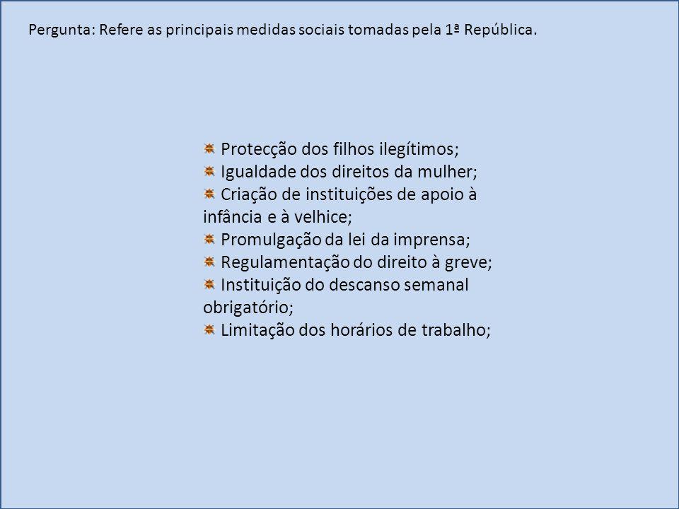 Pergunta: Refere as principais medidas sociais tomadas pela 1ª República. Protecção dos filhos ilegítimos; Igualdade dos direitos da mulher; Criação d