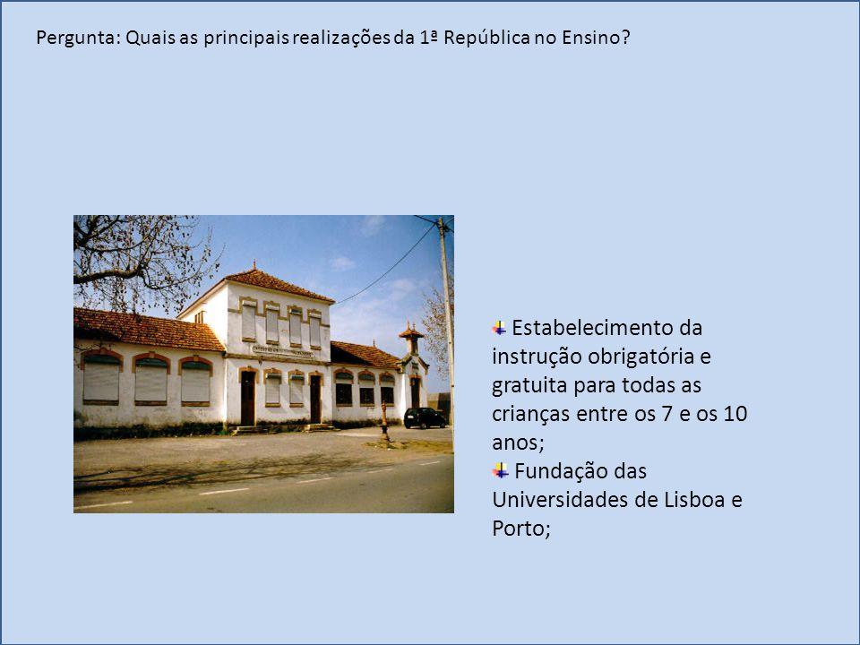 Pergunta: Quais as principais realizações da 1ª República no Ensino? Estabelecimento da instrução obrigatória e gratuita para todas as crianças entre