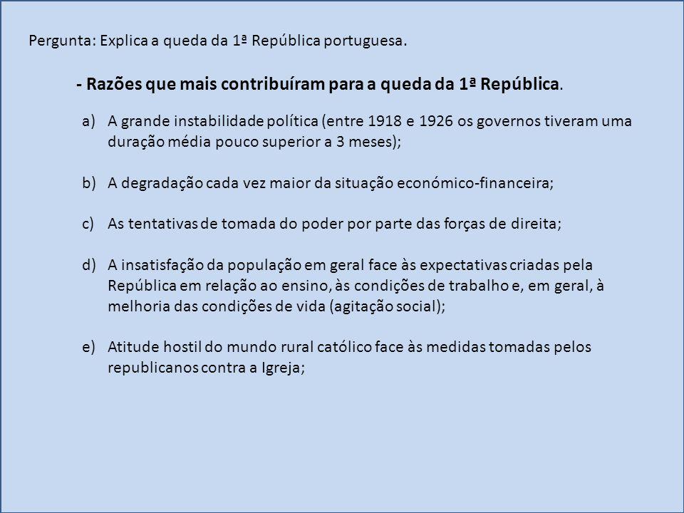 Pergunta: Explica a queda da 1ª República portuguesa. - Razões que mais contribuíram para a queda da 1ª República. a)A grande instabilidade política (