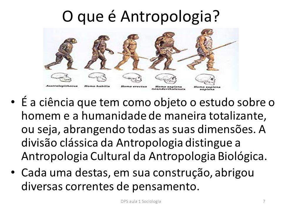 O que é Antropologia? É a ciência que tem como objeto o estudo sobre o homem e a humanidade de maneira totalizante, ou seja, abrangendo todas as suas