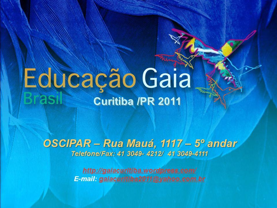 Curitiba /PR 2011 OSCIPAR – Rua Mauá, 1117 – 5º andar Telefone/Fax: 41 3049- 4212/ 41 3049-4111 http://gaiacuritiba.wordpress.com/ E-mail: gaiacuritiba2011@yahoo.com.brgaiacuritiba2011@yahoo.com.br