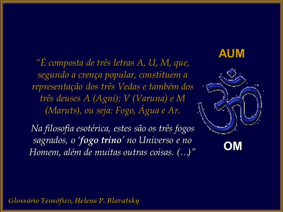 """AUM OM Glossário Teosófico, Helena P. Blavatsky """"Aum (Sânscrito): A sílaba sagrada; a unidade de três letras; a trindade em um. Om ou Aum (Sânscrito):"""