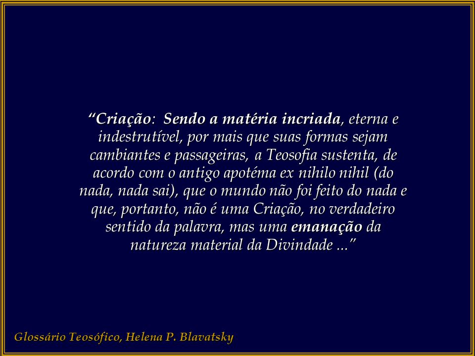"""Glossário Teosófico, Helena P. Blavatsky """"Pronunciada de modo devido por um homem medianamente bom, contribuirá para fortalecer sua moralidade, sobret"""