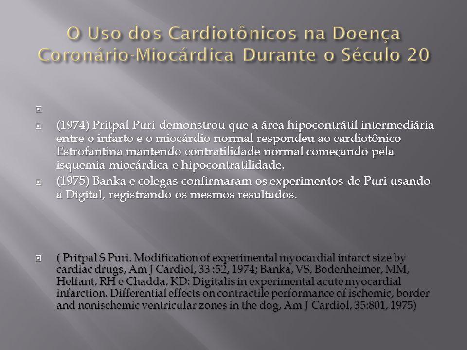   (1974) Pritpal Puri demonstrou que a área hipocontrátil intermediária entre o infarto e o miocárdio normal respondeu ao cardiotônico Estrofantina mantendo contratilidade normal começando pela isquemia miocárdica e hipocontratilidade.