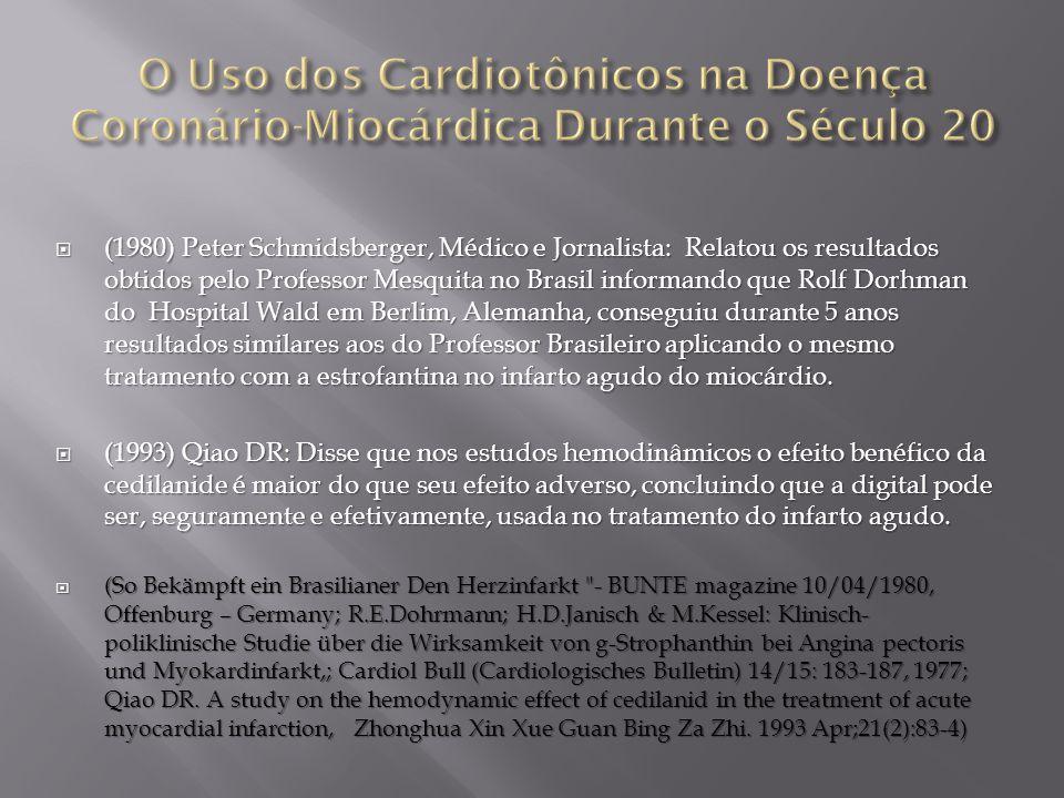  (1980) Peter Schmidsberger, Médico e Jornalista: Relatou os resultados obtidos pelo Professor Mesquita no Brasil informando que Rolf Dorhman do Hospital Wald em Berlim, Alemanha, conseguiu durante 5 anos resultados similares aos do Professor Brasileiro aplicando o mesmo tratamento com a estrofantina no infarto agudo do miocárdio.