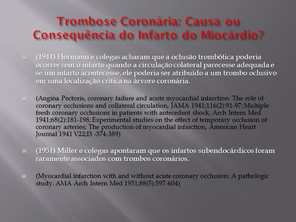  (1960) Spain and Bradess acharam completa obstrução coronária de natureza aterosclerótica representando cerca de 75% dos casos, e trombose coronária recente em apenas 25% dos casos autopsiados.