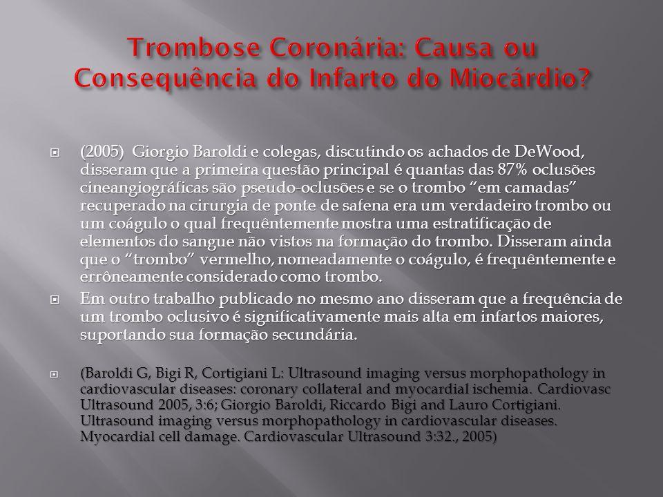  (2001) Em um número significante de casos a examinação angioscópica continua a achar trombo na presumida lesão culpada, em 6 meses após o infarto do miocárdio.