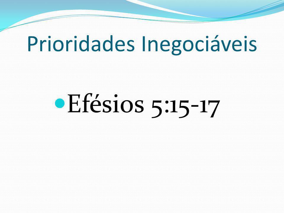 Prioridades Inegociáveis Efésios 5:15-17