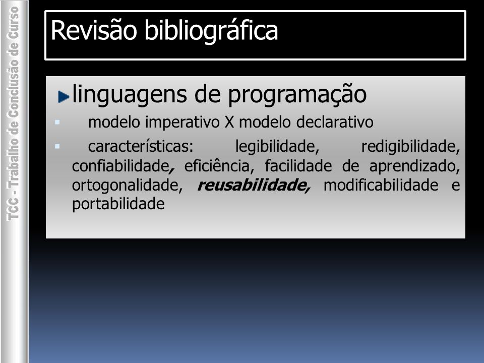 linguagens de programação   modelo imperativo X modelo declarativo   características: legibilidade, redigibilidade, confiabilidade, eficiência, facilidade de aprendizado, ortogonalidade, reusabilidade, modificabilidade e portabilidade Revisão bibliográfica //Java int x, y = 2, z = 3; byte a, b = 2, c = 3; x = y + z; a = b + c;