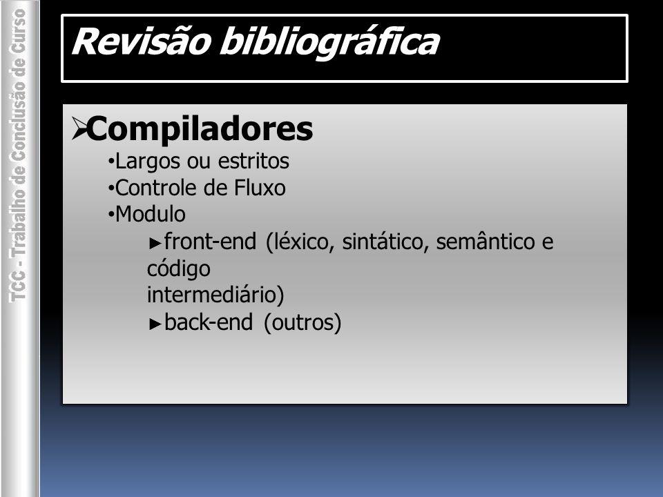 Revisão bibliográfica  Compiladores Largos ou estritos Controle de Fluxo Modulo