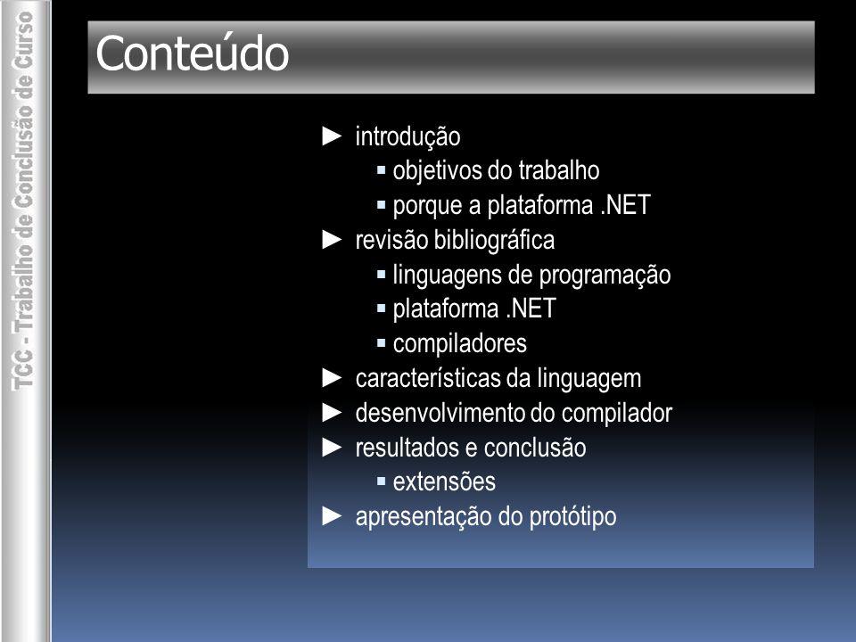Conteúdo ► introdução  objetivos do trabalho  porque a plataforma.NET ► revisão bibliográfica  linguagens de programação  plataforma.NET  compiladores ► características da linguagem ► desenvolvimento do compilador ► resultados e conclusão  extensões ► apresentação do protótipo