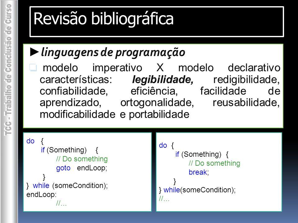Revisão bibliográfica ► linguagens de programação   modelo imperativo X modelo declarativo   características: legibilidade, redigibilidade, confiabilidade, eficiência, facilidade de aprendizado, ortogonalidade, reusabilidade, modificabilidade e portabilidade