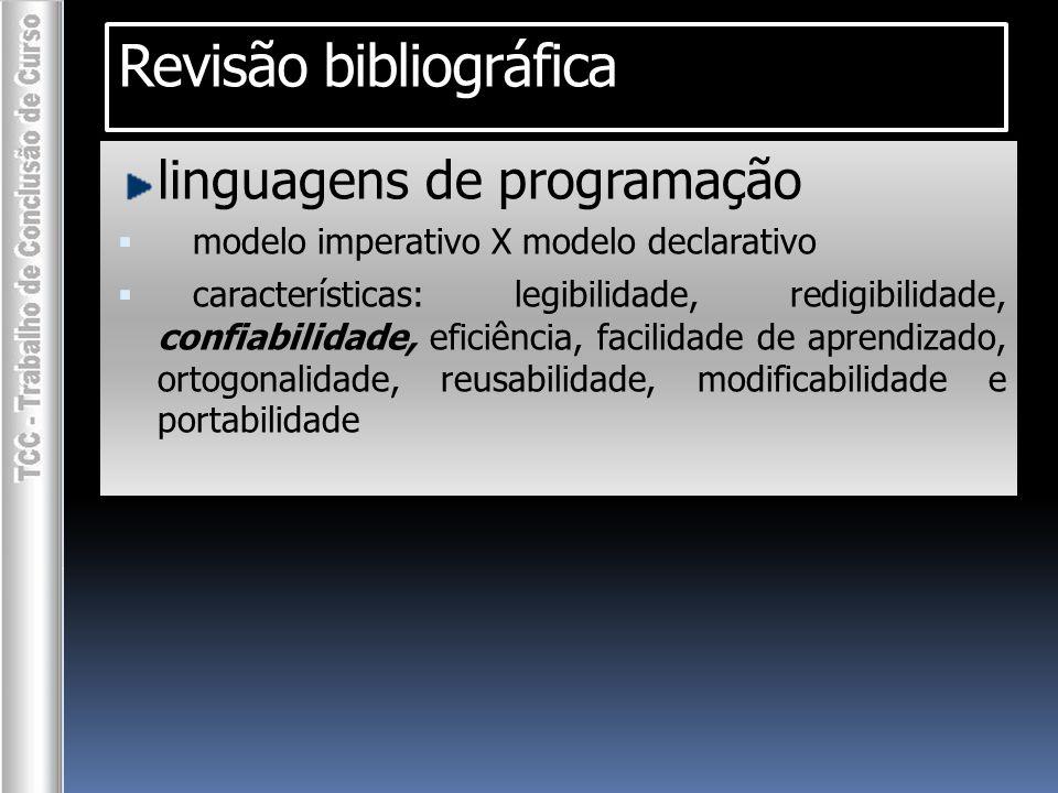 ► linguagens de programação   modelo imperativo X modelo declarativo  características: legibilidade, redigibilidade, confiabilidade, eficiência, facilidade deaprendizado, ortogonalidade, reusabilidade, modificabilidade e portabilidade Revisão bibliográfica For (int c = 1; c <= 10; i++) { //...