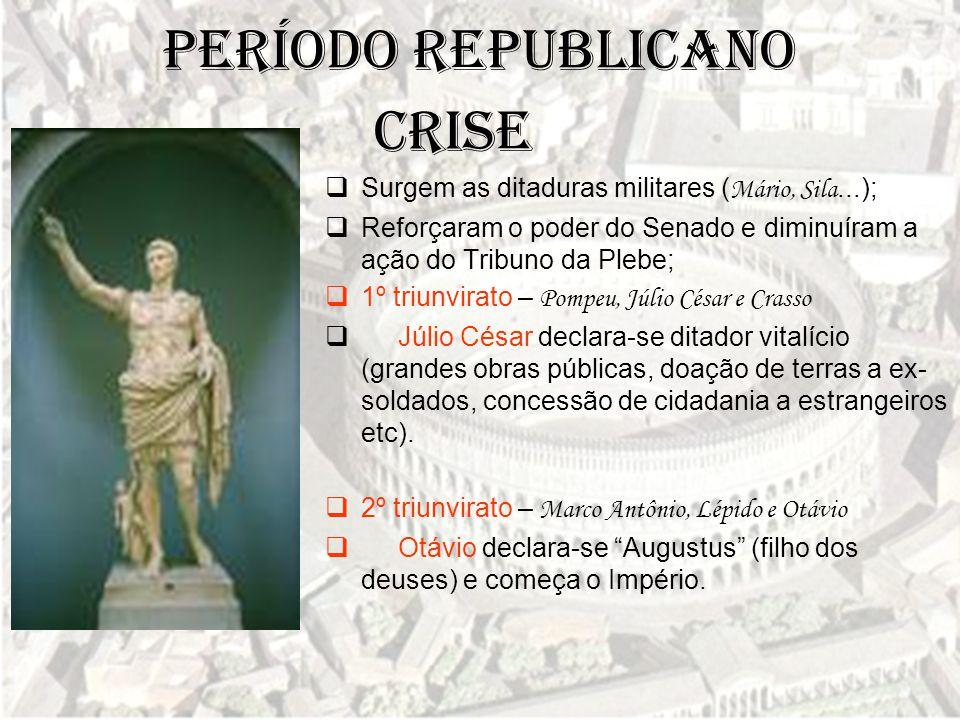 Período Republicano  Surgem as ditaduras militares ( Mário, Sila...);  Reforçaram o poder do Senado e diminuíram a ação do Tribuno da Plebe;  1º tr