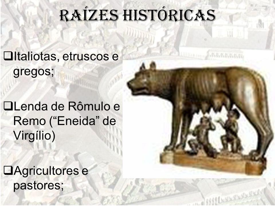 """Raízes históricas  Italiotas, etruscos e gregos;  Lenda de Rômulo e Remo (""""Eneida"""" de Virgílio)  Agricultores e pastores;"""
