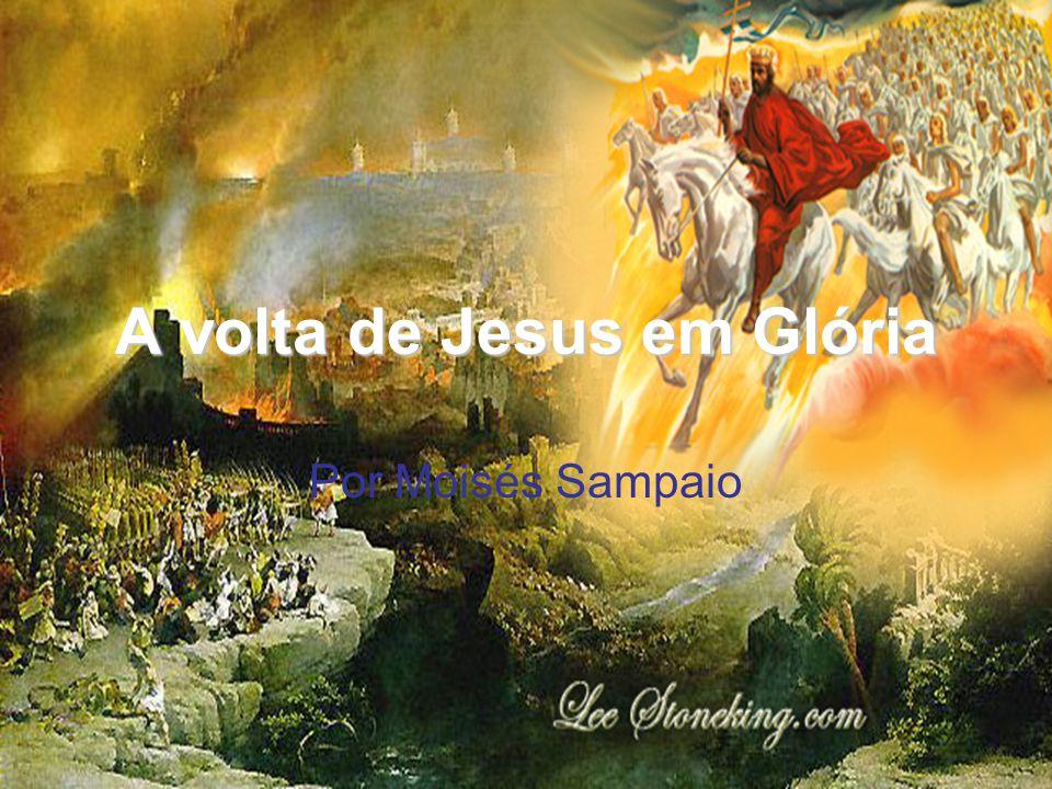 A volta de Jesus em Glória Por Moisés Sampaio