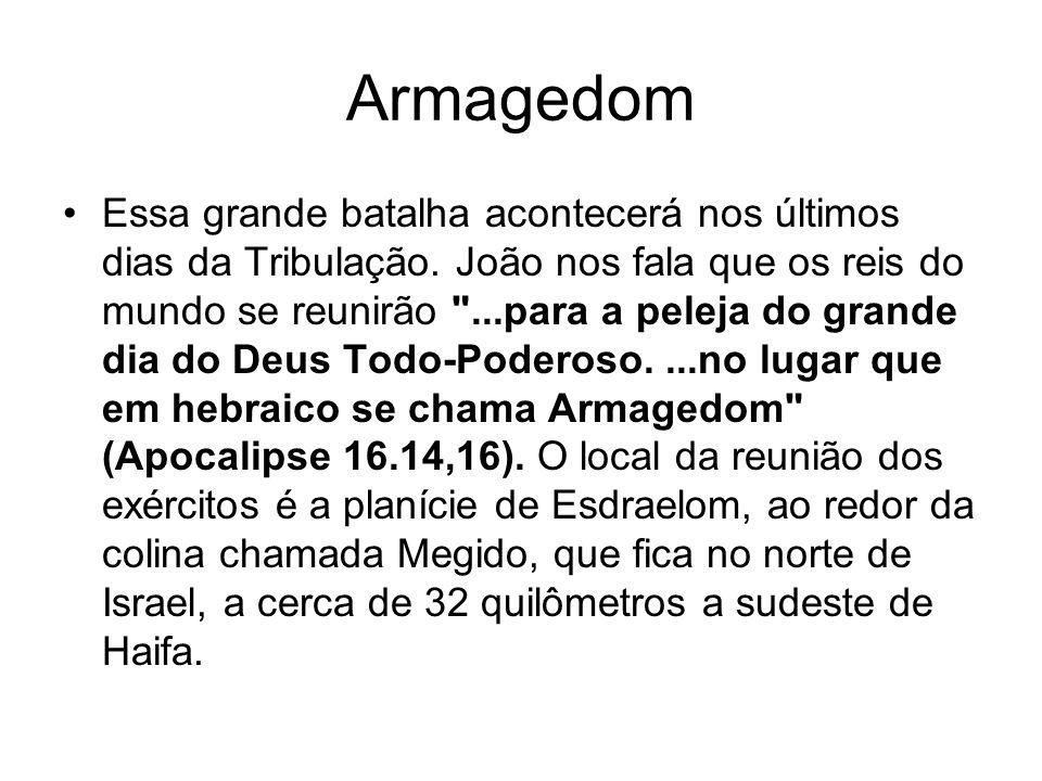 Armagedom Essa grande batalha acontecerá nos últimos dias da Tribulação. João nos fala que os reis do mundo se reunirão
