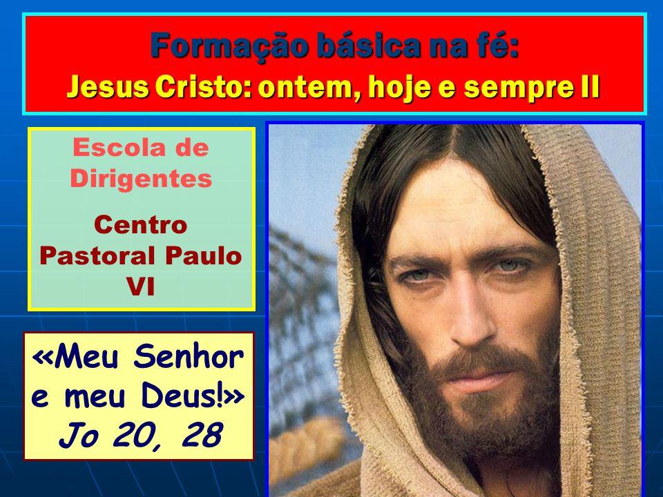Formação básica na fé: Jesus Cristo: ontem, hoje e sempre II Sumário: I – Jesus de Nazaré, vida e obra II – O Mistério Pascal: paixão, morte e ressurreição de Jesus Cristo III – Jesus Cristo, verdadeiro Deus e verdadeiro Homem IV – Quem é Jesus.