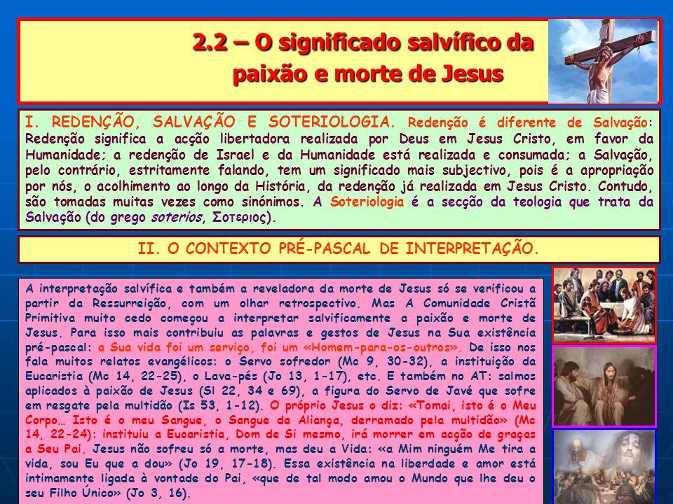 2.2 – O significado salvífico da paixão e morte de Jesus 2.2 – O significado salvífico da paixão e morte de Jesus I.