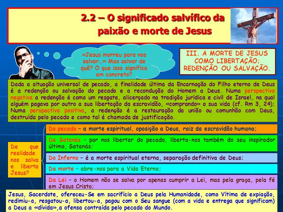 2.2 – O significado salvífico da paixão e morte de Jesus 2.2 – O significado salvífico da paixão e morte de Jesus III.
