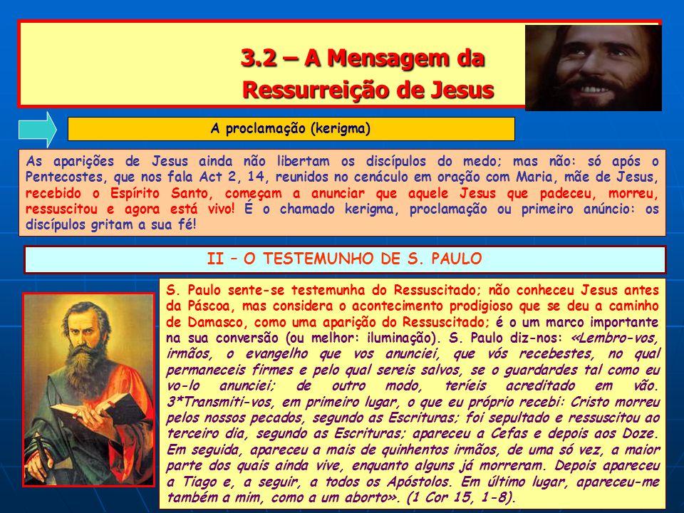 3.2 – A Mensagem da Ressurreição de Jesus 3.2 – A Mensagem da Ressurreição de Jesus II – O TESTEMUNHO DE S.