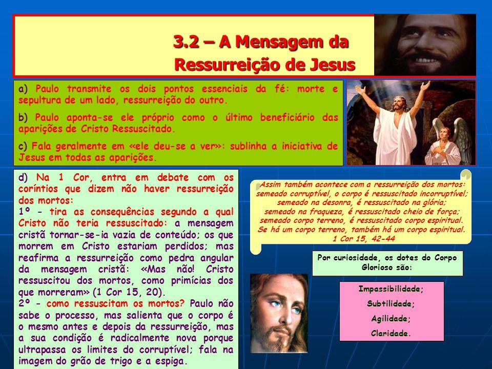 3.2 – A Mensagem da Ressurreição de Jesus 3.2 – A Mensagem da Ressurreição de Jesus a) Paulo transmite os dois pontos essenciais da fé: morte e sepultura de um lado, ressurreição do outro.