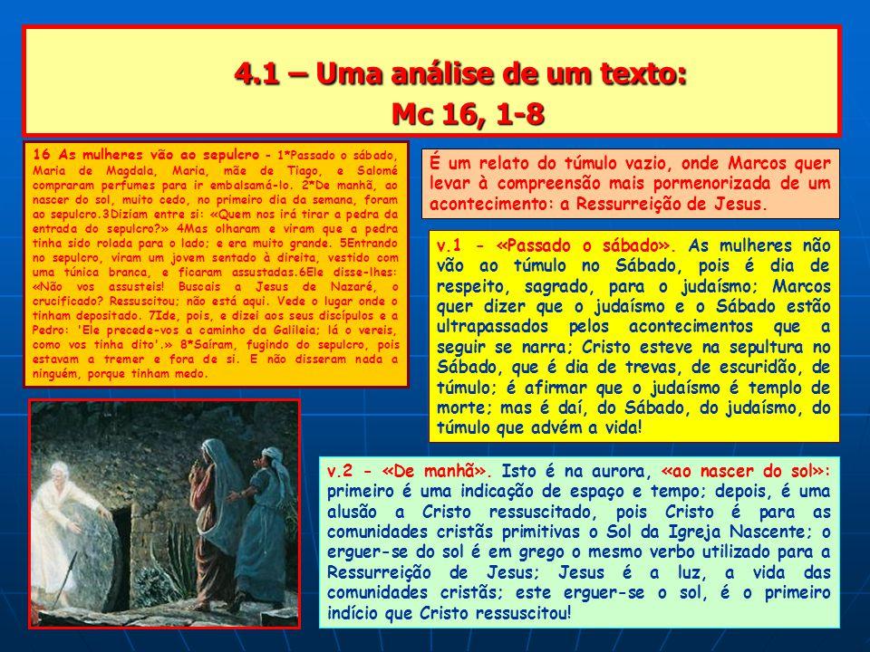 4.1 – Uma análise de um texto: Mc 16, 1-8 4.1 – Uma análise de um texto: Mc 16, 1-8 16 As mulheres vão ao sepulcro - 1*Passado o sábado, Maria de Magdala, Maria, mãe de Tiago, e Salomé compraram perfumes para ir embalsamá-lo.