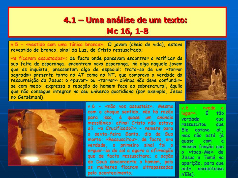 4.1 – Uma análise de um texto: Mc 16, 1-8 4.1 – Uma análise de um texto: Mc 16, 1-8 v.5 - «vestido com uma túnica branca».