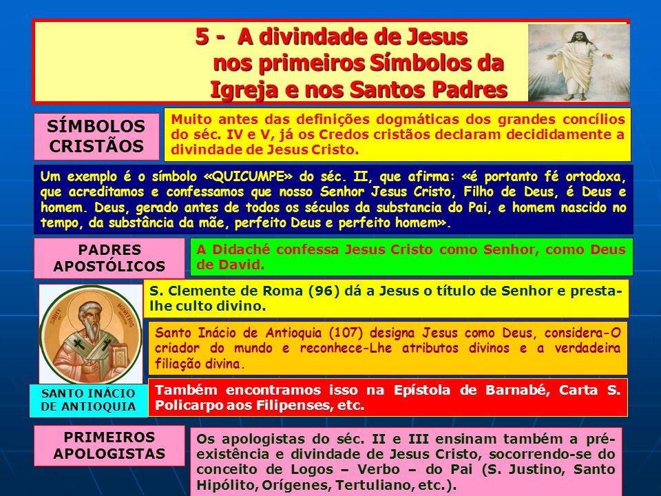 5 - A divindade de Jesus nos primeiros Símbolos da Igreja e nos Santos Padres SÍMBOLOS CRISTÃOS Muito antes das definições dogmáticas dos grandes concílios do séc.