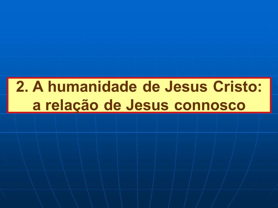 2. A humanidade de Jesus Cristo: a relação de Jesus connosco