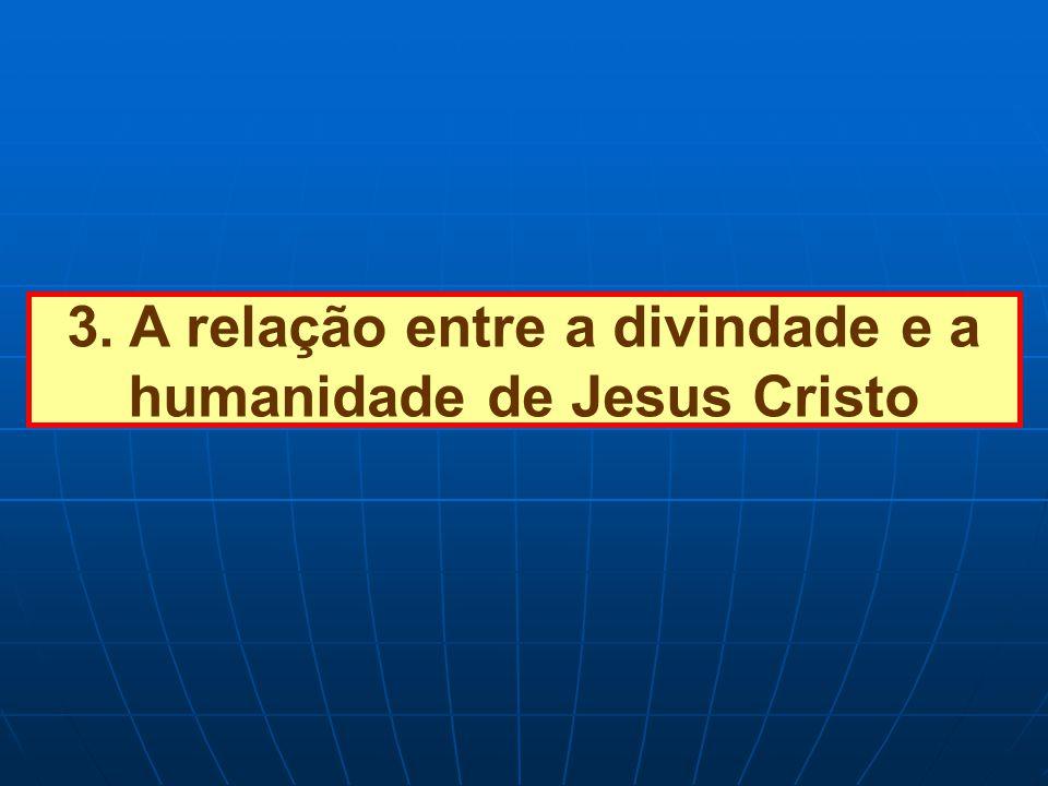 3. A relação entre a divindade e a humanidade de Jesus Cristo