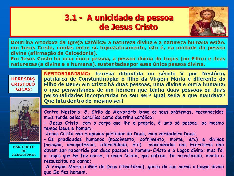 3.1 - A unicidade da pessoa de Jesus Cristo Doutrina ortodoxa da Igreja Católica: a natureza divina e a natureza humana estão, em Jesus Cristo, unidas entre si, hipostaticamente, isto é, na unidade da pessoa divina (afirmação de Calcedónia).