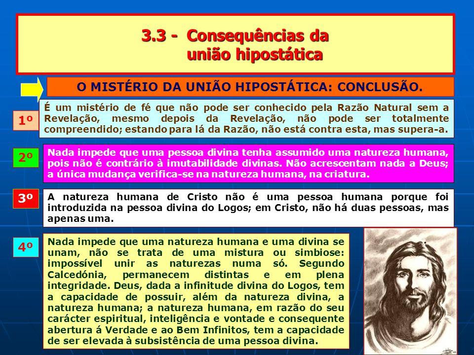 3.3 - Consequências da união hipostática O MISTÉRIO DA UNIÃO HIPOSTÁTICA: CONCLUSÃO.