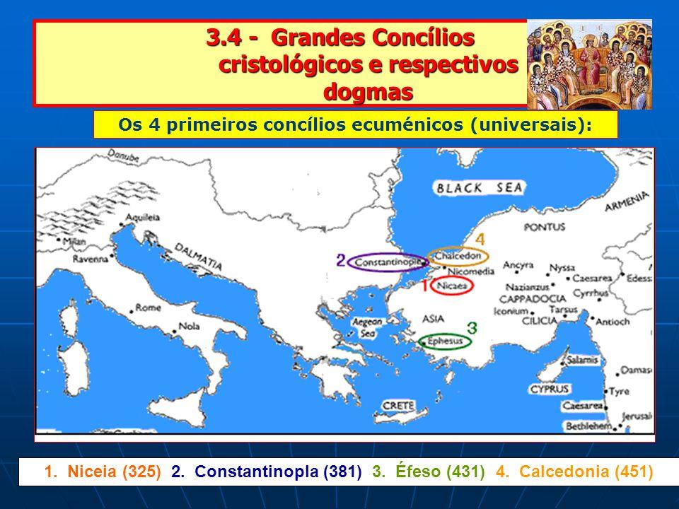3.4 - Grandes Concílios cristológicos e respectivos dogmas Os 4 primeiros concílios ecuménicos (universais): 1.
