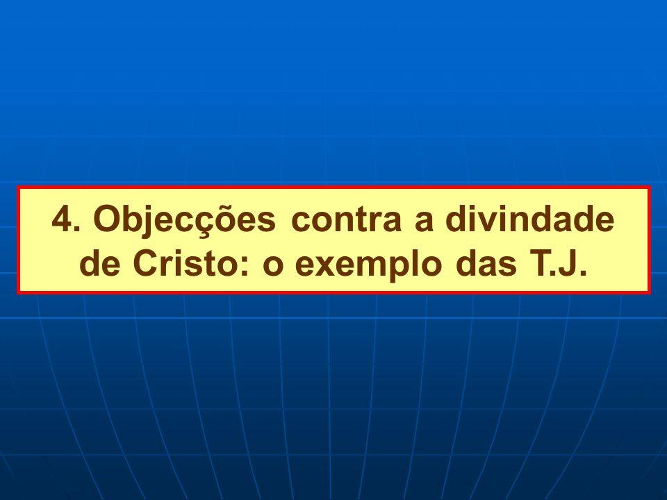 4. Objecções contra a divindade de Cristo: o exemplo das T.J.