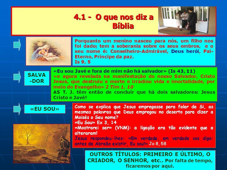 4.1 - O que nos diz a Bíblia Porquanto um menino nasceu para nós, um filho nos foi dado; tem a soberania sobre os seus ombros, e o seu nome é: Conselheiro-Admirável, Deus herói, Pai- Eterno, Príncipe da paz.