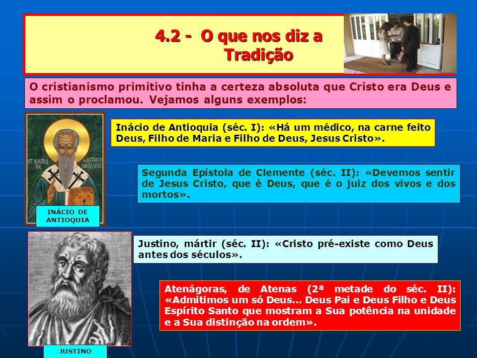 4.2 - O que nos diz a Tradição O cristianismo primitivo tinha a certeza absoluta que Cristo era Deus e assim o proclamou.
