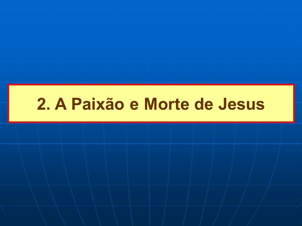 2. A Paixão e Morte de Jesus